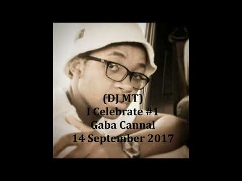 (DJ MT) - I Celebrate #1: Gaba Cannal - 14 September 2017