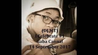 (DJ MT) - I Celebrate #1: Gaba Cannal - 14 September 2017