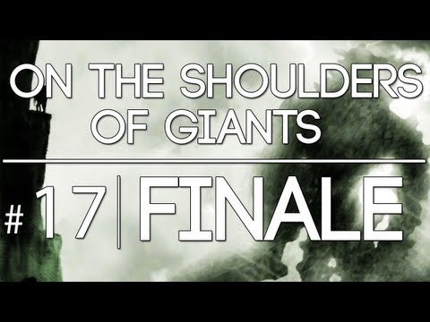 [FINALE | 17] On the Shoulders of Giants (Shadow of the Colossus w/ GaLm)