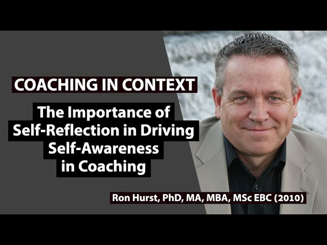 The Importance of Self-Reflection in Driving Self-Awareness in Coaching