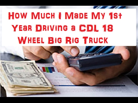 What I Made My 1st Year Driving a CDL Big Rig 18 Wheel Truck
