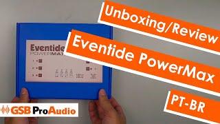 Eventide PowerMAX - A melhor fonte de pedal do mundo?