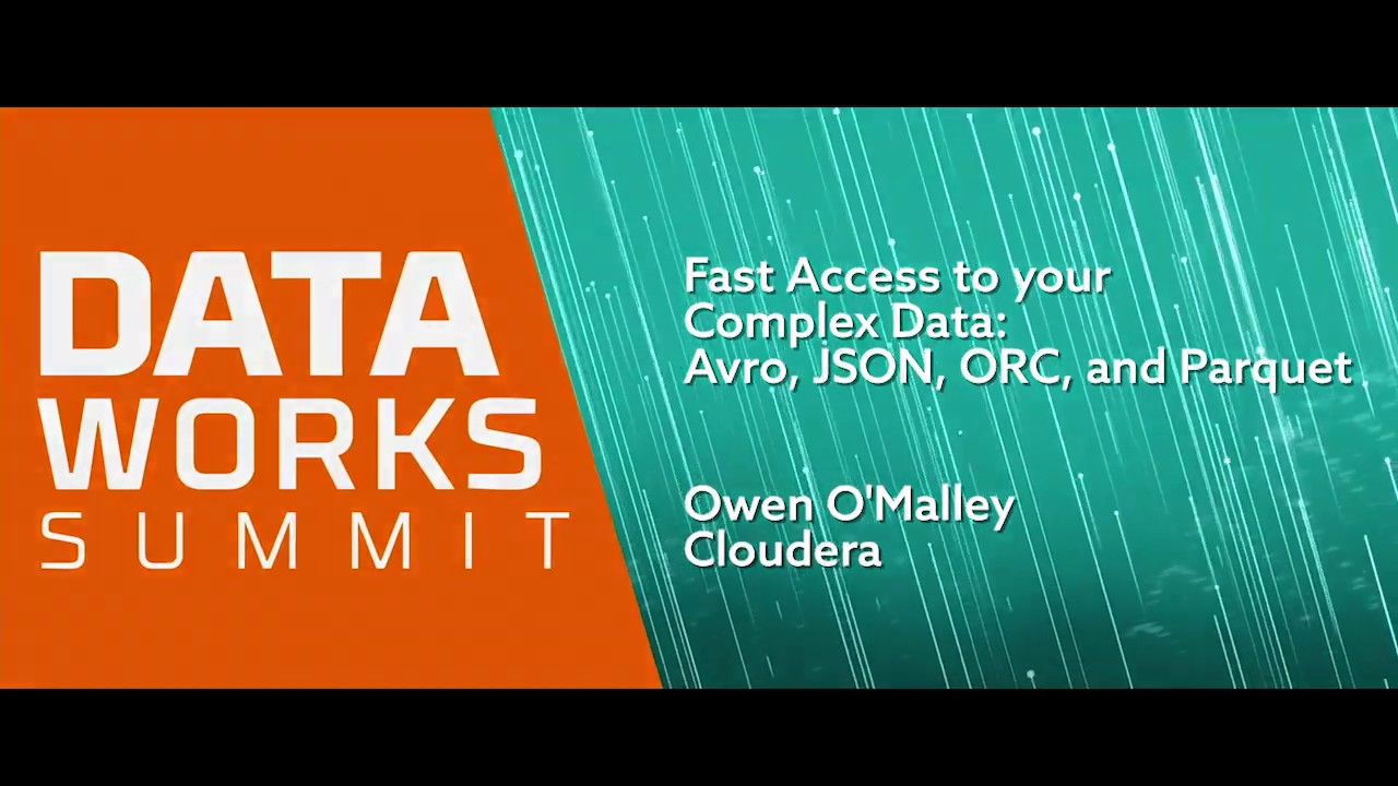 Fast Access to your Complex Data: Avro, JSON, ORC, and Parquet
