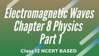 Electromagnetic Waves Chapter 8 Physics Class 12 Part 1