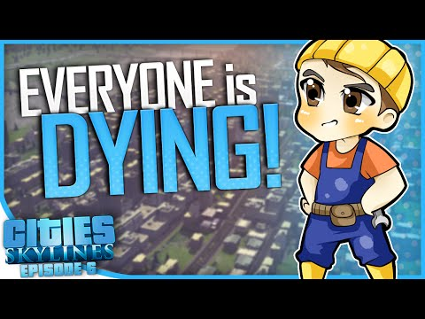 EVERYONE IS DYING   Cities: Skylines [#6]