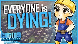 EVERYONE IS DYING | Cities: Skylines [#6]
