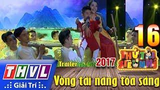 THVL  Th ti siu nh 2017  Tp 16 Vng ti nng ta sng - Trailer