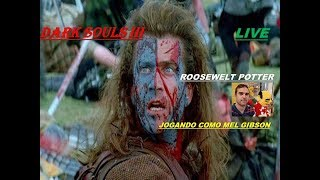 Jogo Dark Souls 3 personagens de filmes Mel Gibson de Coração Valente vs O velho rei demônio