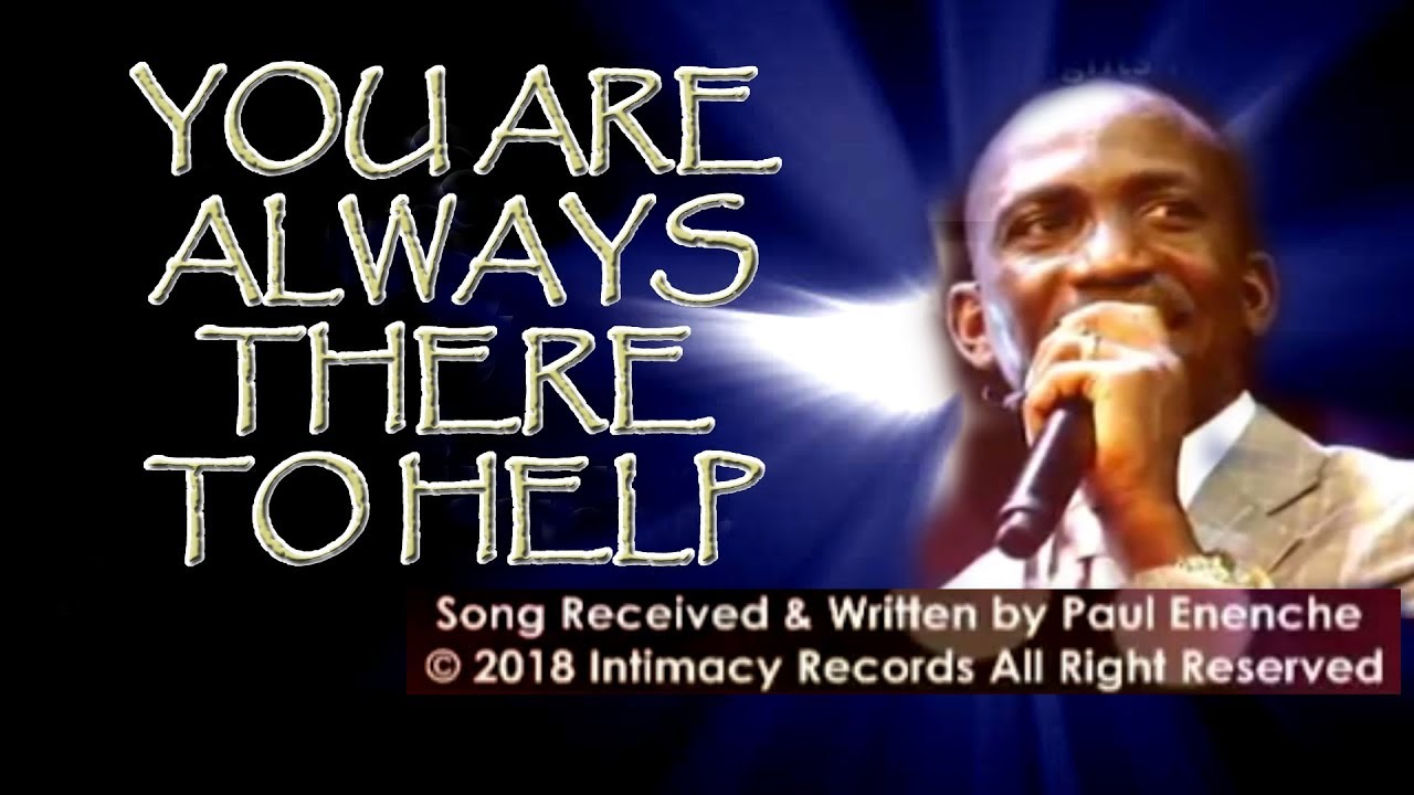 You are always there to help me by pastor paul enenche