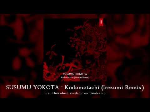Susumu Yokota - Kodomotachi (Irezumi Remix)