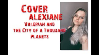 Кавер Валериан и город тысячи планет Alexiane a million on my soul