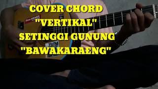 "Vertikal-""setinggi gunung bawakaraeng""(cover) liryk ilham echa"