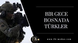 VEFALI TÜRK GELDİ YİNE / BİR GECE BOSNA'DA TÜRKLER