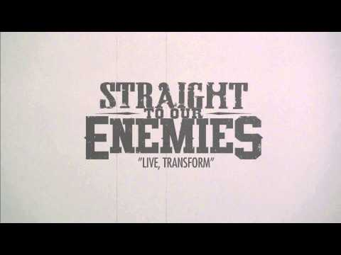 Straight To Our Enemies - Live, Transform