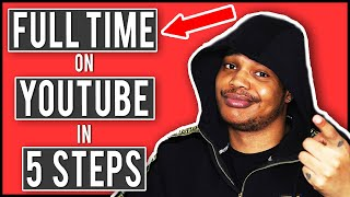 The Secrets To Go Full Time On YouTube - How To Go Full Time On YouTube In 5 Steps