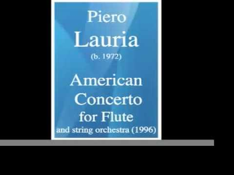Piero Lauria b 1972 : American Concerto for Flute and Strings with piano 1996 ; rev 1999