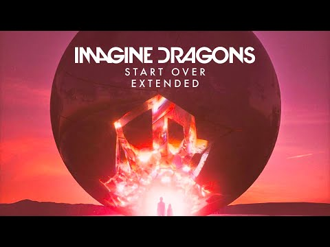 Imagine Dragons - Start Over (Extended)