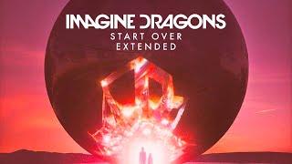 Imagine Dragons - Start Over (Extended)