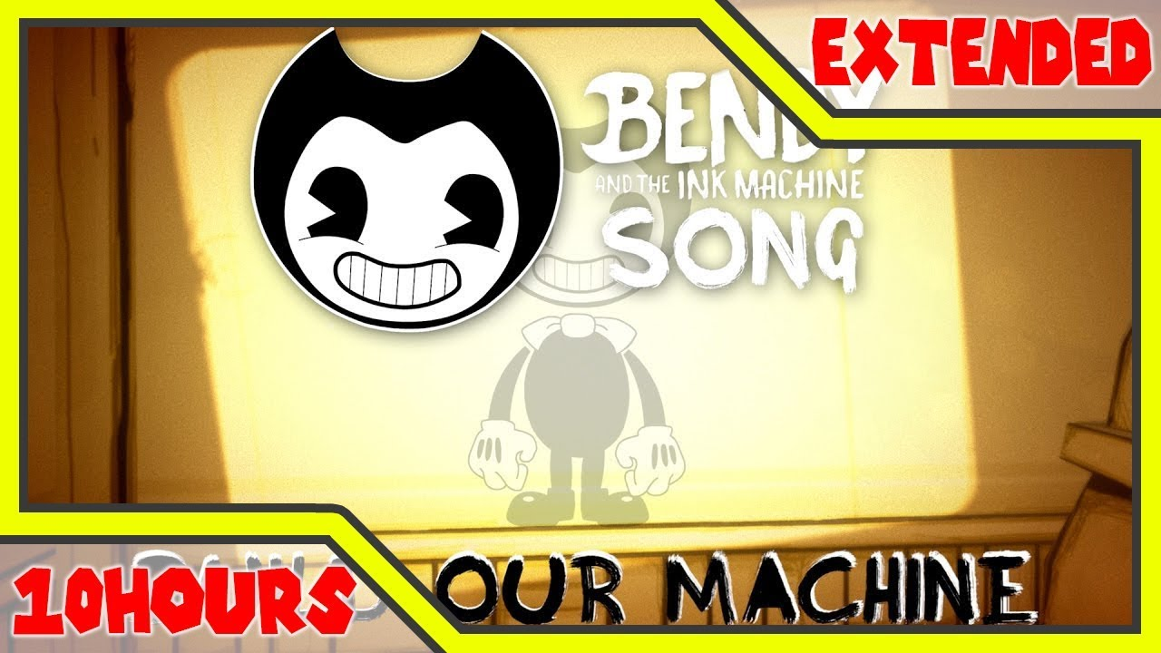 Bendy And The Ink Machine Song Build Our Machine 10 Hours