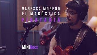 Vanessa Moreno e Fi Maróstica - Pirataria - MINIDocs®