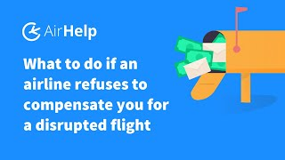 What To Do If An Airline Refuses To Compensate You For A Disrupted Flight