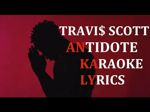 TRAVI$ SCOTT - ANTIDOTE KARAOKE COVER LYRICS