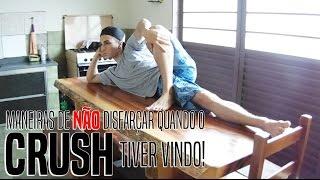 MANEIRAS DE NÃO DISFARÇAR QUANDO O CRUSH TIVER VINDO!