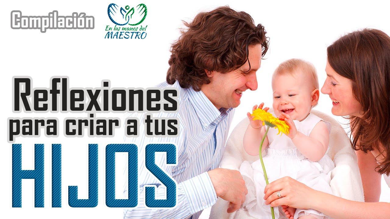 Reflexiones Para Padres Sobre Los Hijos: Las Mejores Reflexiones Para Padres Que Quieren Criar Bien