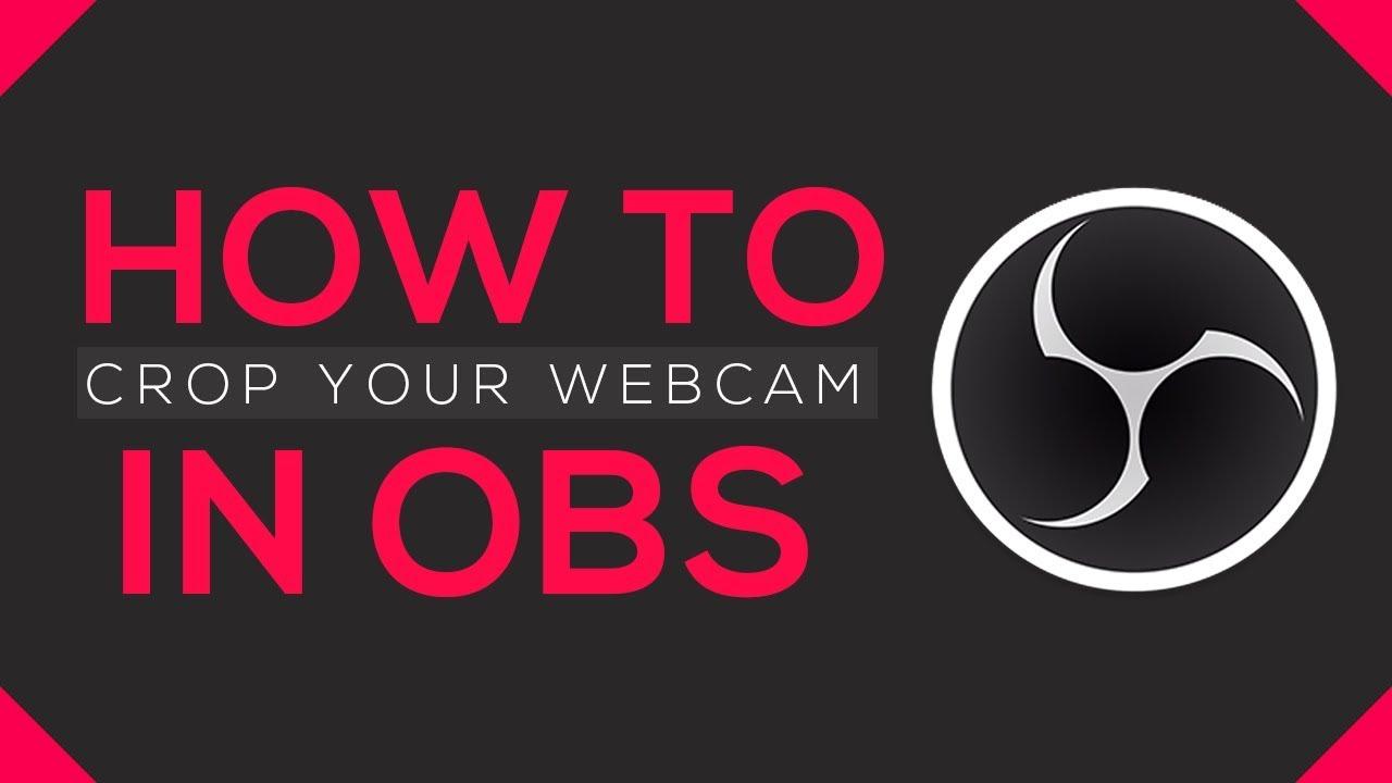How to Crop in OBS Studio - Crop Your Webcam - Streamsentials