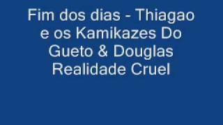 Thiagão e os Kamikazes Do Gueto & Douglas Realidade Cruel - Fim dos dias