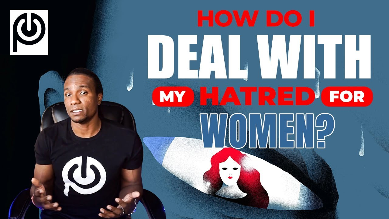 """How Do I Deal With My Hatred for Women?"" 