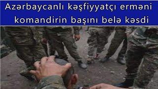 Azerbaycanli kesfiyyatci ermeni komandirin basini kesdi