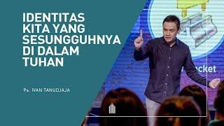 Ps. Ivan Tanudjaja - Identitas Kita Yang Sesungguhnya Di dalam Tuhan
