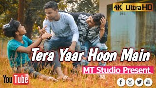 Tera Yaar Hoon Main | A True Friendship Music Album | MT Studio