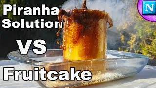 Dissolving Fruitcake In Piranha Solution