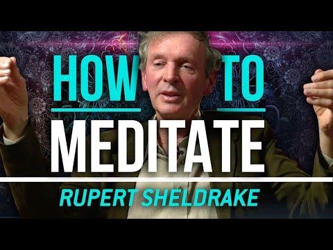 HOW TO MEDITATE - Rupert Sheldrake