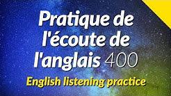 Pratique de l'écoute de l'anglais 400