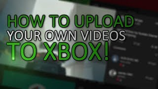 How To Upload Custom Videos To Your Xbox One Feed (Check Comments)