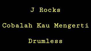 J Rocks - Cobalah Kau Mengerti - Drumless - Minus One Drum