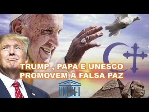 TRUMP, PAPA E UNESCO PREPARANDO PAZ E SEGURANÇA!!!!
