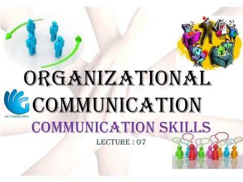 Organizational Communication - Communication Skills (Lecture 7)