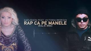 Kapushon feat Victoria Beregoi Rap ca pe Manele Ralik rmx