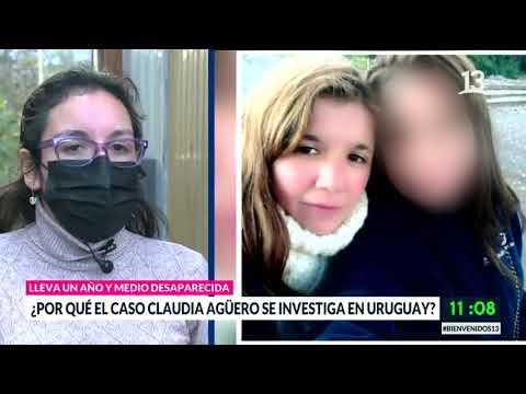 Caso Claudia Agüero  Diligencias se amplían a Uruguay. Bienvenidos, Canal 13.