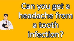 Can you get a headache from a tooth infection ? | Best Health FAQ Channel