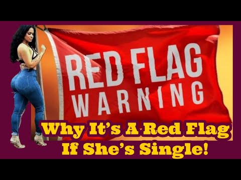 Why It Might Be A RED FLAG If She's Single