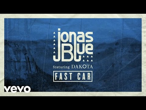 Jonas Blue ft. Dakota - Fast Car (Official Video)