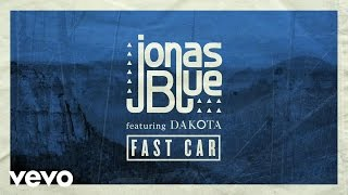Jonas Blue - Fast Car ft. Dakota thumbnail