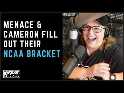 The Woody Show - Menace & Cameron's March Madness Bracket