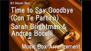 Time to Say Goodbye(Con Te Partirò)/Sarah Brightman & Andrea Bocelli [Music Box]