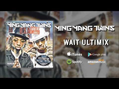 Ying Yang Twins - Wait Ultimix